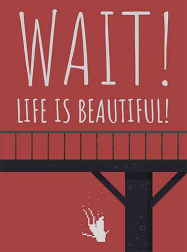 Подожди! Жизнь прекрасна! / Wait! Life is Beautiful!